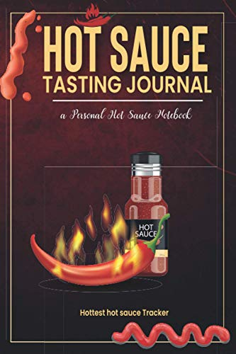 Hot Sauce Tasting Journal: Spicy Food Fans | hottest hot sauce Tracker | 100 Template sheets | a Personal Hot Sauce Notebook