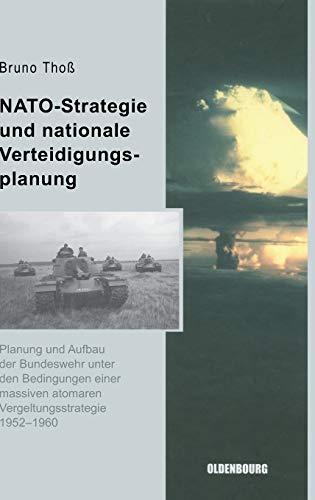 NATO-Strategie und nationale Verteidigungsplanung: Planung und Aufbau der Bundeswehr unter den Bedingungen einer massiven atomaren ... der Bundesrepublik Deutschland, 1, Band 1)