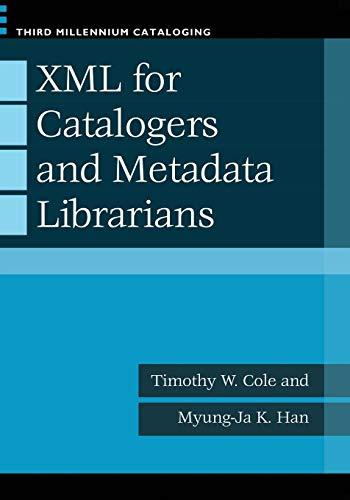 Download Xml for Catalogers and Metadata Librarians (Third Millennium Cataloging) 1598845195