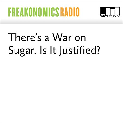 There's a War on Sugar. Is It Justified? audiobook cover art