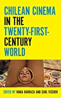 Chilean Cinema in the Twenty-First-Century World (Contemporary Approaches to Film and Media)
