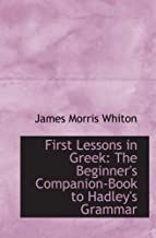 First Lessons in Greek: The Beginner's Companion-Book to Hadley's Grammar