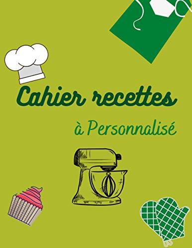 Mon cahier recettes à personnalisé, livre de cuisine pour écrire ses 59 Recettes très détaillées à remplir avec photo et notes de vos plats: Grand ... cadeau à homme, super maman, femme et fille)