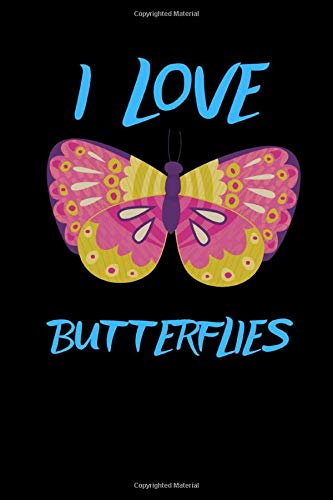 I Love Butterflies: Beautiful notebook journal for people who love animals to write notes lists thoughts