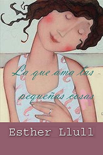 La que ama las pequeñas cosas de Esther Llull