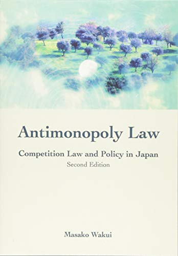 Antimonopoly Law: Competition Law and Policy in Japan (Second Edition)