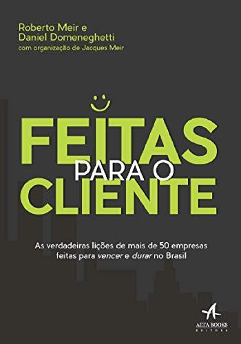 Feitas para o cliente: as verdadeiras lições de mais de 50 empresas feitas para vencer e durar no Brasil