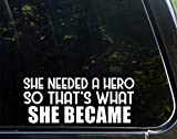 Lplpol Car Decals She Needed A Hero So That's What She Became 6' Vinyl Decal Sticker for All Cars Body Windows