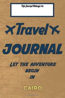 Travel journal, Let the adventure begin in CAIRO: A travel notebook to write your vacation diaries and stories across the ...