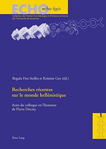 Recherches récentes sur le monde hellenistique: Actes du colloque international organisé à l'occasion du 60e anniversaire de Pierre Ducrey (Lausanne, 20-21 Novembre 1998) PDF Books