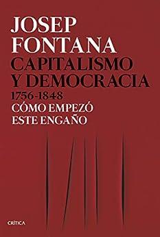 Capitalismo y democracia 1756-1848: Cómo empezó este engaño de [Josep Fontana, Silvia Furió]