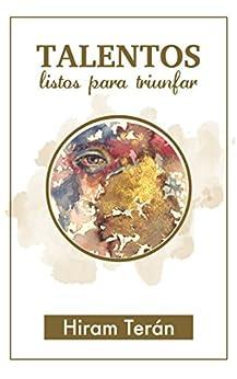Talentos: Listos para triunfar (Spanish Edition) by [Hiram  Terán]