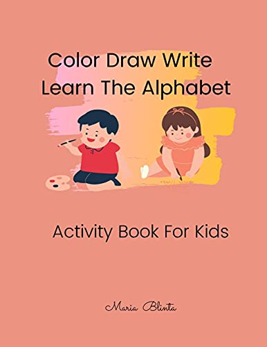 Color Draw Write Learn The Alphabet Activity Book For Kids: Amazing and Interesting Coloring Drawing Writing Alphabet Learning Activity Book for Children Activity Book for kids from 3-8 years old