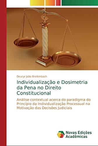 Individualização e Dosimetria da Pena no Direito Constitucional: Análise contextual acerca do paradigma do Princípio da Individualização Processual na Motivação das Decisões Judiciais