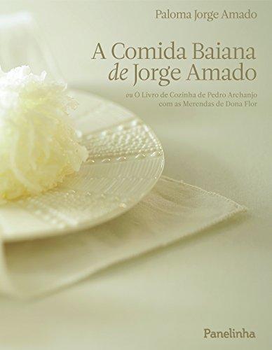 A comida baiana de Jorge Amado: ou O Livro de Cozinha de Pedro Archanjo com as Merendas de Dona Flor
