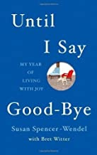 Until I Say Good-bye: My Year of Living with Joy of Witter, Bret, Spencer-Wendel, Susan on 14 March 2013