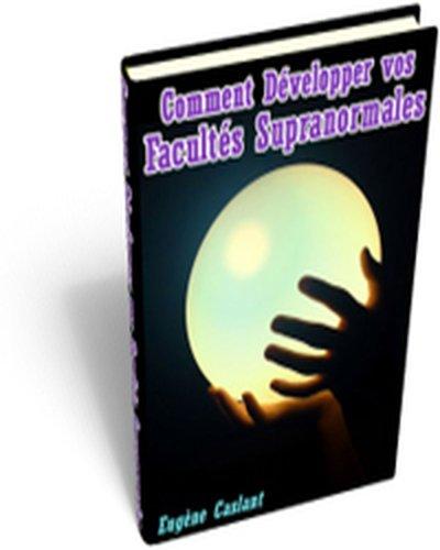 comment développer vos facultés supranormales (French Edition)