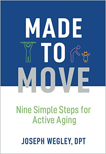 Made to Move: Nine Simple Steps for Active Aging (English Edition)