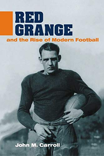 Red Grange and the Rise of Modern Football (Sport and Society)