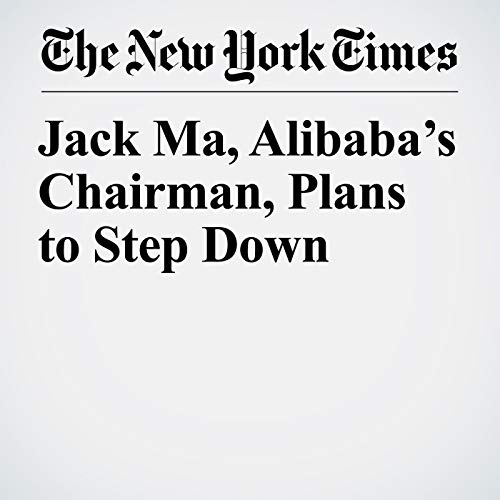 Jack Ma, Alibaba's Chairman, Plans to Step Down copertina