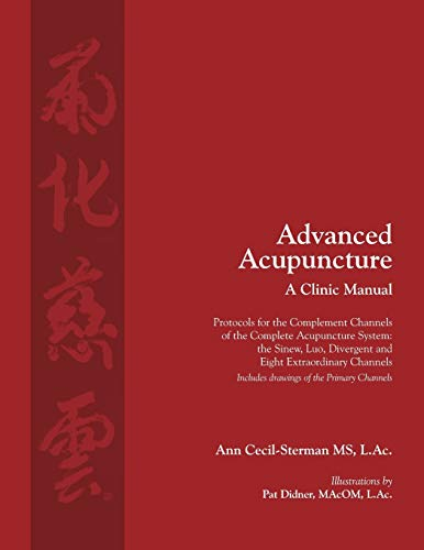 Compare Textbook Prices for Advanced Acupuncture, A Clinic Manual: Protocols for the Complement Channels of the Complete Acupuncture System: the Sinew, Luo, Divergent and Eight ... 1 Classical Wellness Press Acupuncture 2nd ed. Edition ISBN 9780983772088 by Cecil-Sterman, Ann,Didner, Pat,Dodo, Cody