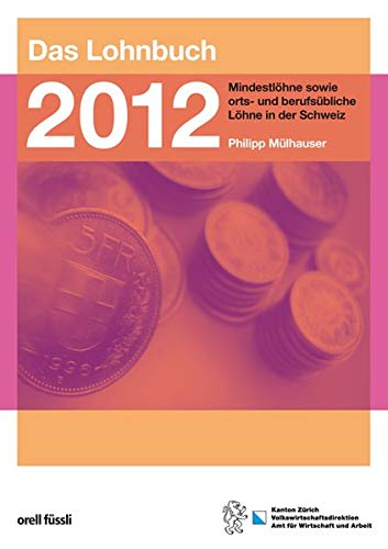 Das Lohnbuch 2012 Mindestlöhne sowie orts- und berufsübliche Löhne in der Schweiz