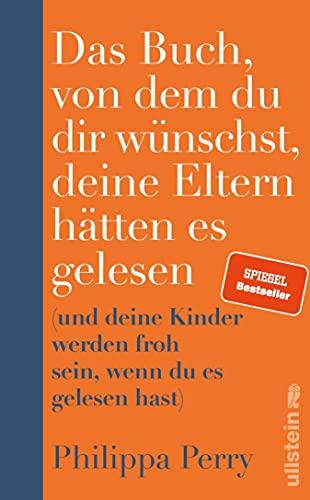 Das Buch, von dem du dir wünschst, deine Eltern hätten es gelesen: (und deine Kinder werden froh sein, wenn du es gelesen hast) | Der SPIEGEL-Bestseller