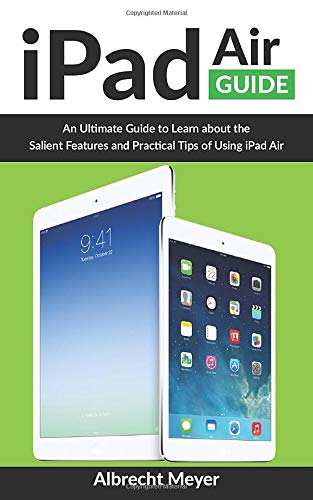 iPad Air Guide: Learn Step-By-Step How To Use Your New iPad Air To Its Fullest And All Its Features