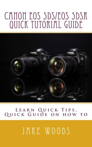 Canon EOS 5DS/EOS 5DSR Quick Tutorial Guide: Learn Quick Tips, Quick Guide on how to