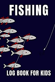Fishing Log Book For Kds: Journal Notebook For Recording Notes And Experiences of Fishing Trips