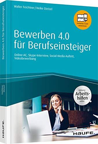 Bewerben 4.0 für Berufseinsteiger - inkl. Arbeitshilfen online: Online-AC, Skype-Interview, Social-Media-Auftritt, Videobewerbung (Haufe Fachbuch)