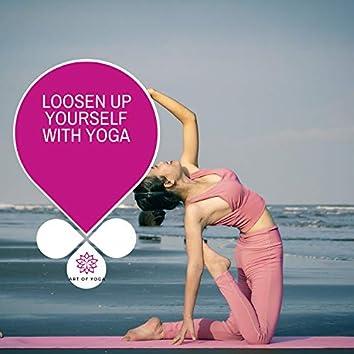 Loosen Up Yourself With Yoga