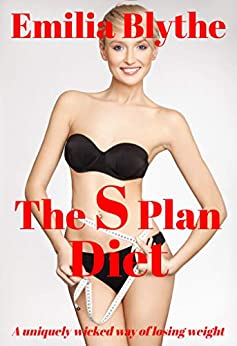 The S Plan Diet: A Uniquely wicked way to lose weight by [Emilia Blythe]