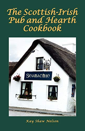 Compare Textbook Prices for The Scottish-Irish Pub and Hearth Cookbook Illustrated Edition ISBN 9780781812412 by Nelson, Kay