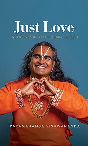 Just Love: A Journey into the Heart of God: A Compilation of Talks by Paramahamsa Vishwananda