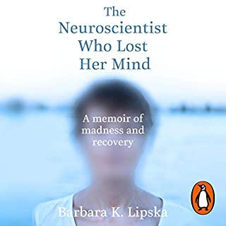 The Neuroscientist Who Lost Her Mind                   By:                                                                                                                                 Dr Barbara K. Lipska                               Narrated by:                                                                                                                                 Emma Powell                      Length: 6 hrs and 54 mins     2 ratings     Overall 4.5