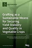 Grafting as a Sustainable Means for Securing Yield Stability and Quality in Vegetable Crops