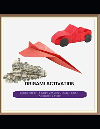 Simple Steps To Craft Vehicles , Trucks, Ships , Airplanes & More Origami Activation
