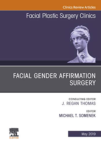 Facial Gender Affirmation Surgery, An Issue of Facial Plastic Surgery Clinics of North America, Ebook (The Clinics: Surgery 27)