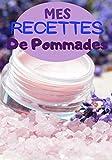 Mes Recettes de pommades: Cahier de recettes à compléter | Spécial pommade gels onguent | Carnet pour 100 recettes | notez vos recettes de pommades et baumes naturelles