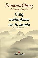 Cinq méditations sur la beauté de François Cheng