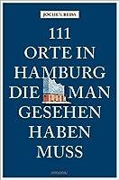 111 Orte in Hamburg, die man gesehen haben muss: Reisefuehrer, komplett neuer Band
