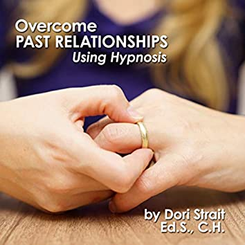 Overcome Past Relationships, Using Hypnosis