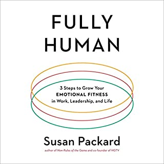 Fully Human     3 Steps to Grow Your Emotional Fitness in Work, Leadership, and Life              By:                                                                                                                                 Susan Packard                               Narrated by:                                                                                                                                 Susan Packard                      Length: 9 hrs and 17 mins     4 ratings     Overall 3.8