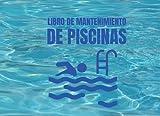 LIBRO DE MANTENIMIENTO DE PISCINAS: Registro Semanalmente el Mantenimiento Piscina  Control y calidad del agua de su piscina│ Niveles... Dureza, pH ... │108 páginas 2 años de control 104 semanas