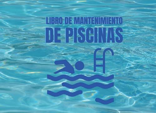 LIBRO DE MANTENIMIENTO DE PISCINAS: Registro Semanalmente el Mantenimiento Piscina ☼ Control y calidad del agua de su piscina│☼ Niveles... Dureza, pH ... │108 páginas 2 años de control 104 semanas