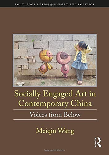 Compare Textbook Prices for Socially Engaged Art in Contemporary China: Voices from Below Routledge Research in Art and Politics 1 Edition ISBN 9781138314344 by Wang, Meiqin