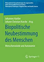 Biopolitische Neubestimmung des Menschen: Menschenwuerde und Autonomie (Philosophische Herausforderungen der angewandten Ethik und Gesundheitswissenschaften/ Philosophical Challenges of Applied Ethics and Health Sciences)