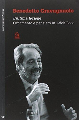 Benedetto Gravagnuolo. L'ultima lezione. Ornamento e pensiero in Adolf Loos. Ediz. illustrata