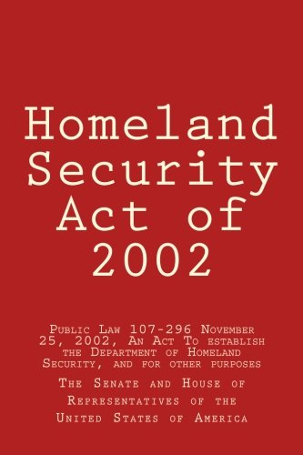 Homeland Security Act of 2002: Public Law 107-296 November 25, 2002, An Act To establish the Department of Homeland Security, and for other purposes
